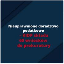 Nieuprawnione doradztwo podatkowe - KIDP składa 60 wniosków do prokuratury